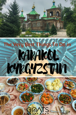 Top 10 Things To Do in Karakol (That Don't Involve Trekking)